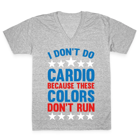 I Don't Do Cardio Because These Colors Don't Run V-Neck Tee Shirt