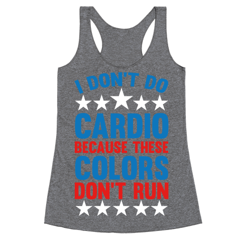 I Don't Do Cardio Because These Colors Don't Run Racerback Tank Top