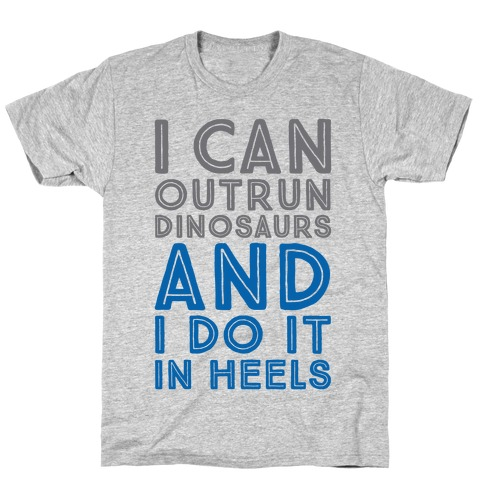 I Can Outrun Dinosaurs and I Do It In Heels T-Shirt