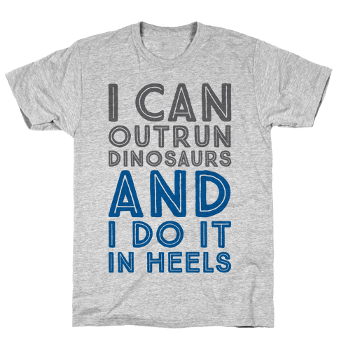 I Can Outrun Dinosaurs and I Do It In Heels