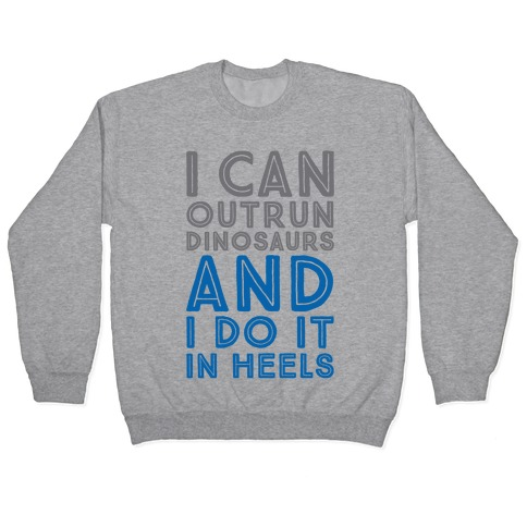I Can Outrun Dinosaurs and I Do It In Heels Pullover
