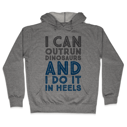 I Can Outrun Dinosaurs and I Do It In Heels Hooded Sweatshirt