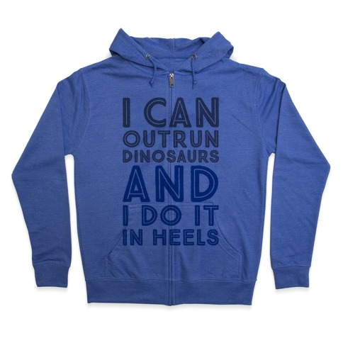 I Can Outrun Dinosaurs and I Do It In Heels Zip Hoodie