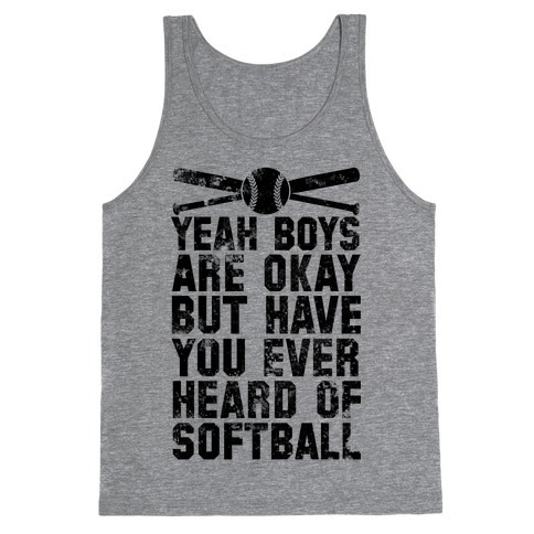 Boys Are Okay But Have You Ever Heard Of Softball Tank Top