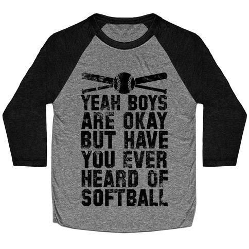 Boys Are Okay But Have You Ever Heard Of Softball Baseball Tee