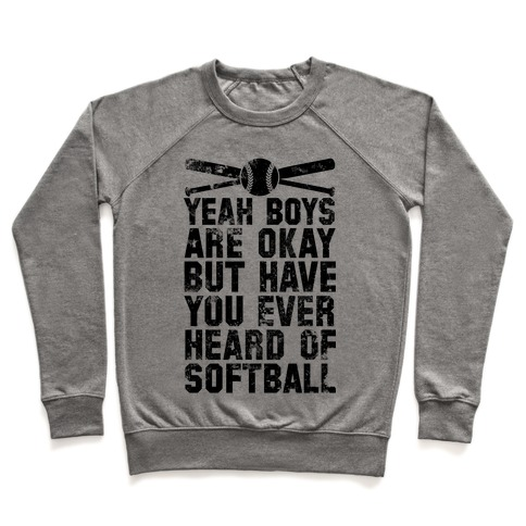 Boys Are Okay But Have You Ever Heard Of Softball Pullover