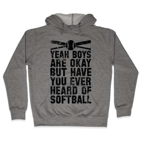 Boys Are Okay But Have You Ever Heard Of Softball Hooded Sweatshirt