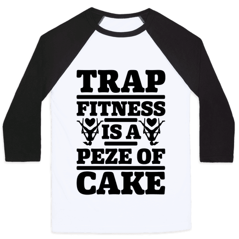 Trap Fitness is a Peze of Cake Baseball Tee