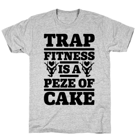 Trap Fitness is a Peze of Cake T-Shirt