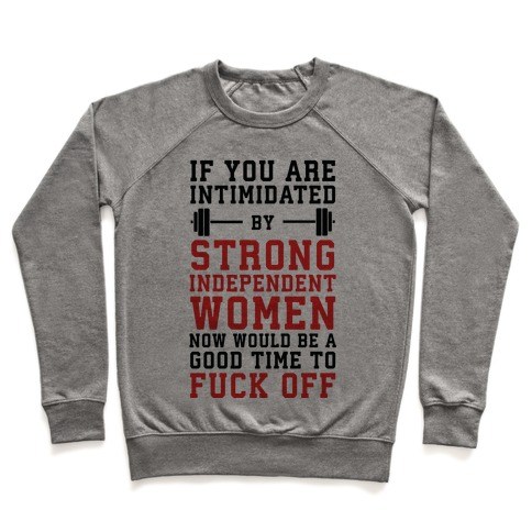 If You Are Intimidated By A Strong Independent Women Now Would Be A Good Time To F*** Off Pullover
