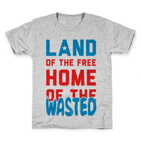 Land of the Free. Home of the Wasted Kids T-Shirt