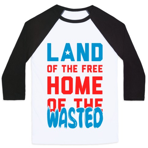 Land of the Free. Home of the Wasted Baseball Tee