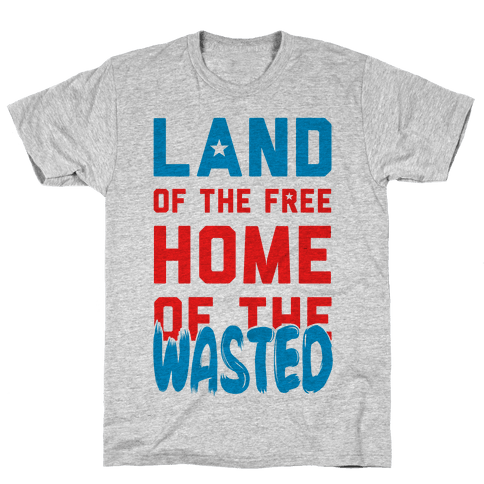 Land of the Free. Home of the Wasted Mens/Unisex T-Shirt