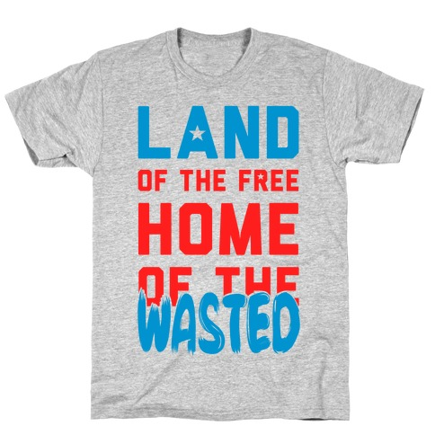 Land of the Free. Home of the Wasted T-Shirt