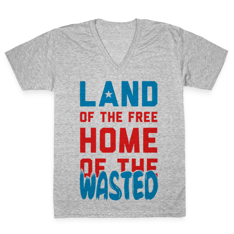 Land of the Free. Home of the Wasted V-Neck Tee Shirt