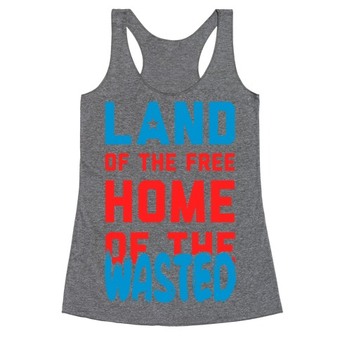 Land of the Free. Home of the Wasted Racerback Tank Top