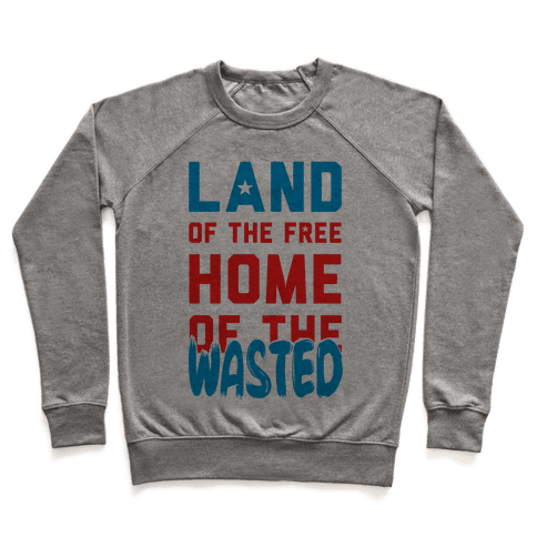 Land of the Free. Home of the Wasted Pullover