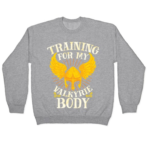 Training for My Valkyrie Body Pullover