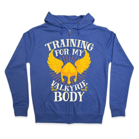 Training for My Valkyrie Body Zip Hoodie