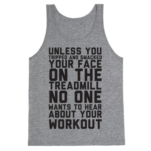 No On Wants To Hear About Your Work Out Tank Top