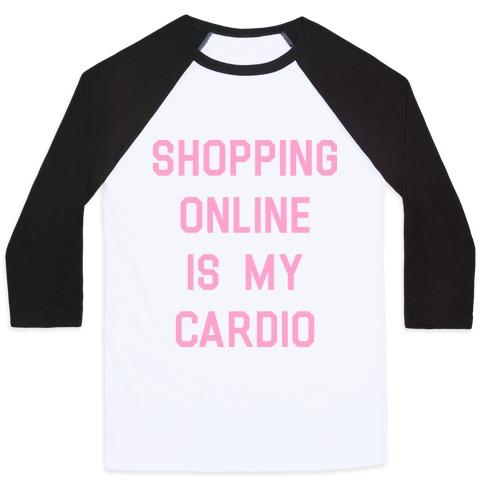 Shopping Online is My Cardio Baseball Tee