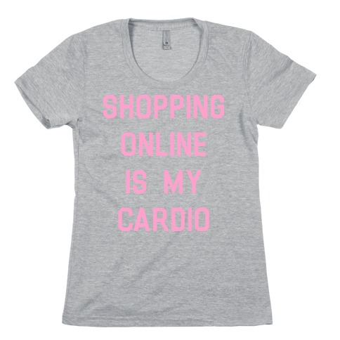 Shopping Online is My Cardio Womens T-Shirt