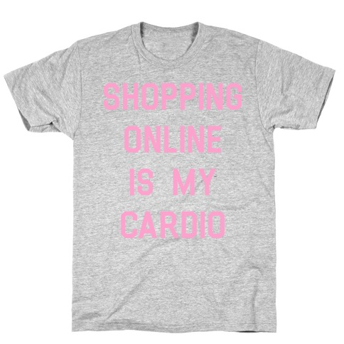 Shopping Online is My Cardio Mens/Unisex T-Shirt