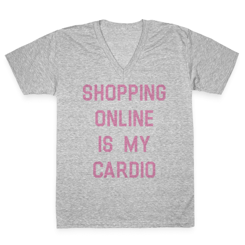 Shopping Online is My Cardio V-Neck Tee Shirt