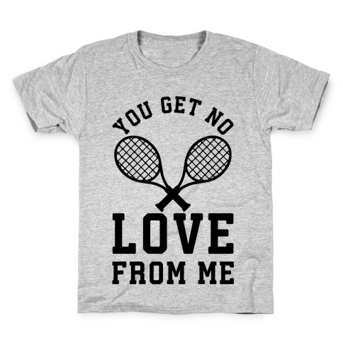 You Get No Love From Me Kids T-Shirt