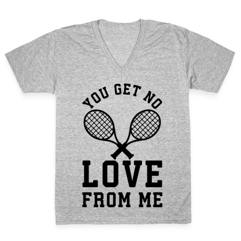 You Get No Love From Me V-Neck Tee Shirt