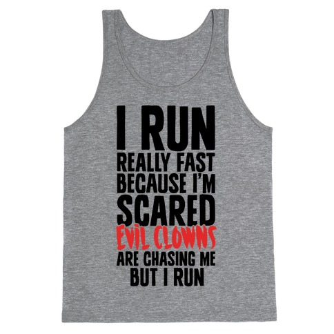 I Run From Evil Clowns Tank Top