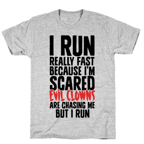 I Run From Evil Clowns T-Shirt