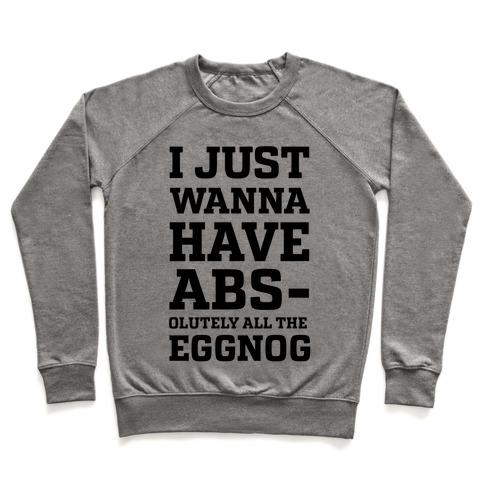 I Just Wanna Have Abs-olutely all the Eggnog Pullover