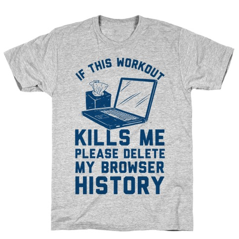 If This Workout Kills Me Please Delete My Browser History T-Shirt