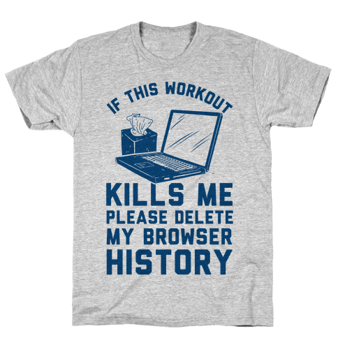 If This Workout Kills Me Please Delete My Browser History Mens T-Shirt