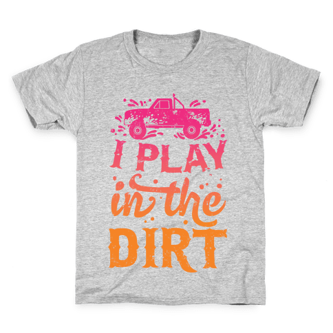 I Play In The Dirt Kids T-Shirt