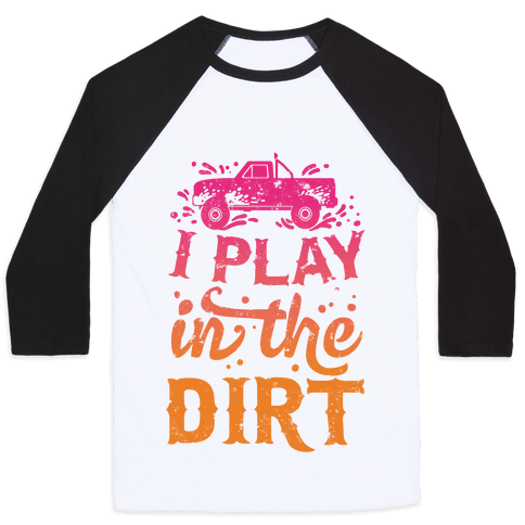 I Play In The Dirt Baseball Tee