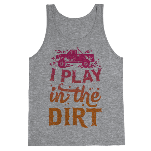 I Play In The Dirt Tank Top