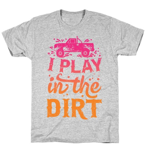 I Play In The Dirt T-Shirt