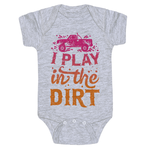 I Play In The Dirt Baby Onesy