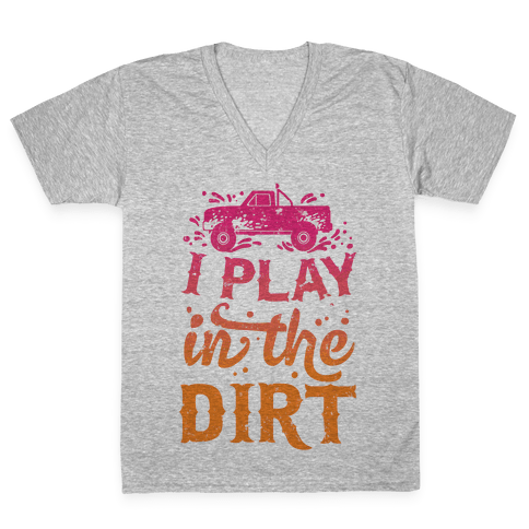 I Play In The Dirt V-Neck Tee Shirt