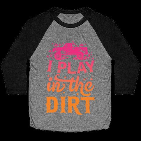 I Play In The Dirt Baseball Tee
