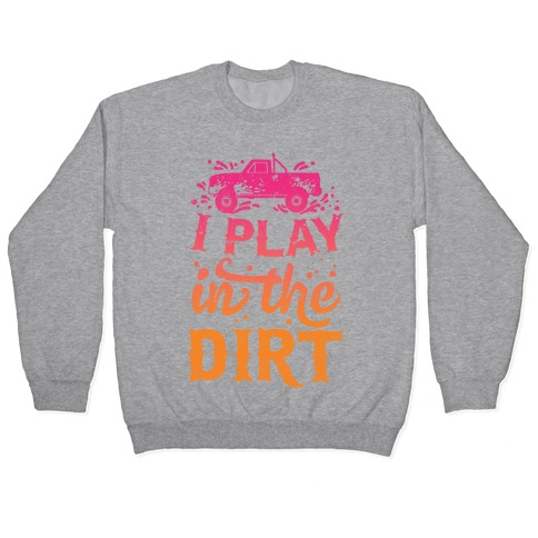 I Play In The Dirt Pullover