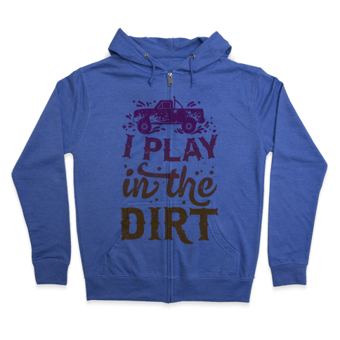 I Play In The Dirt Zip Hoodie