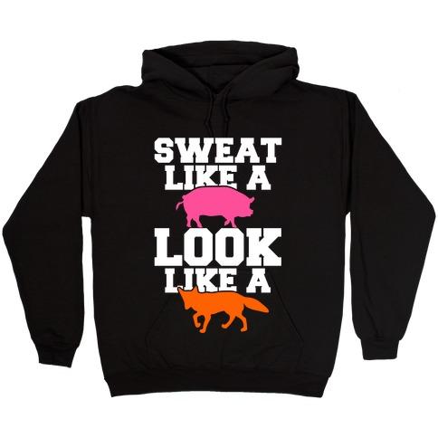 Sweat Like a Pig Look Like a Fox Hooded Sweatshirt