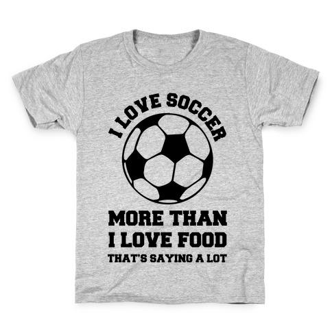 I Love Soccer More Than Food Kids T-Shirt