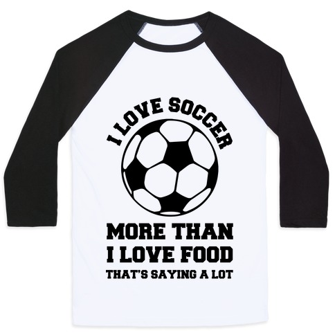 I Love Soccer More Than Food Baseball Tee