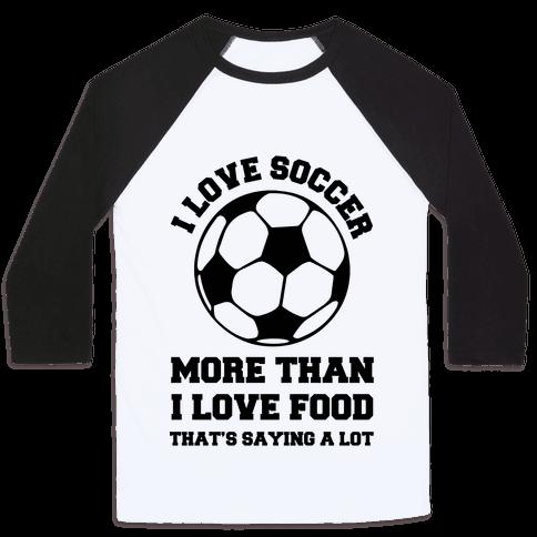 I Love Soccer More Than Food Baseball Tee