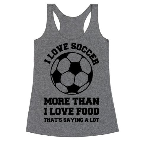 I Love Soccer More Than Food Racerback Tank Top