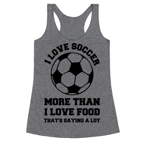 I Love Soccer More Than Food Racerback Tank Top